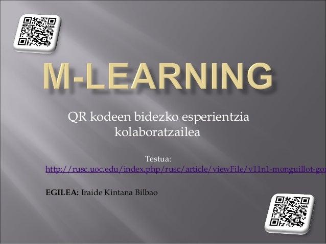 QR kodeen bidezko esperientzia  kolaboratzailea  Testua:  http://rusc.uoc.edu/index.php/rusc/article/viewFile/v11n1-mongui...