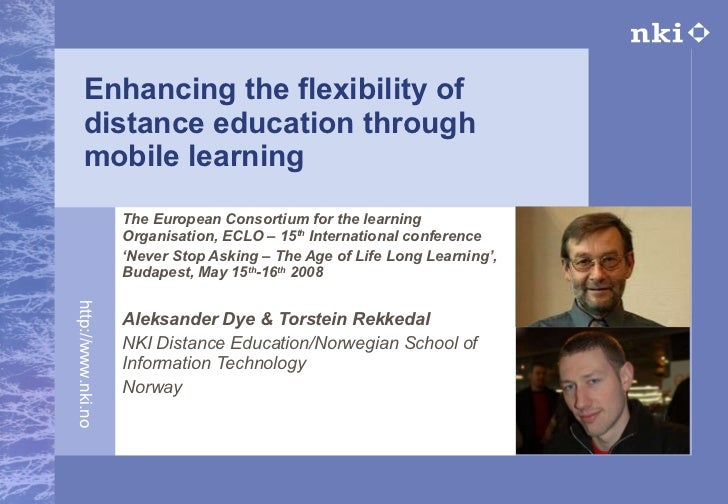 Enhancing the flexibility of distance education through mobile learning The European Consortium for the learning Organisat...