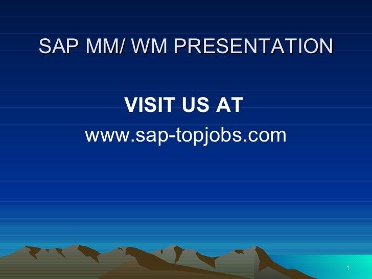 SAP MM/ WM PRESENTATION <ul><li>VISIT US AT   </li></ul><ul><li>www.sap-topjobs.com </li></ul>