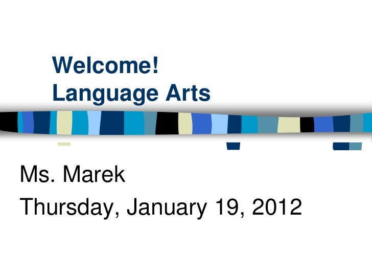 Welcome!  Language ArtsMs. MarekThursday, January 19, 2012