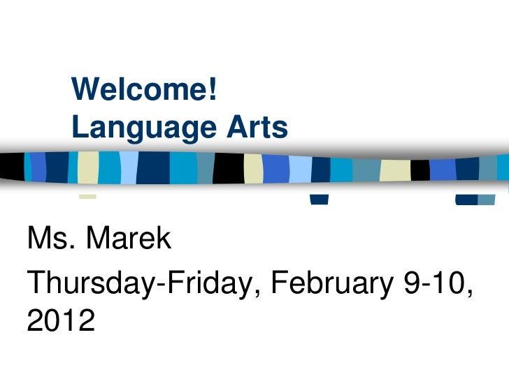 Welcome!   Language ArtsMs. MarekThursday-Friday, February 9-10,2012