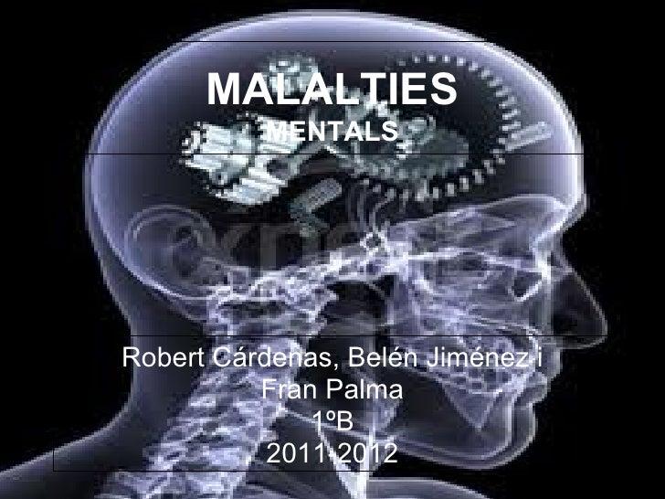 MALALTIES          MENTALSRobert Cárdenas, Belén Jiménez i          Fran Palma              1ºB           2011-2012