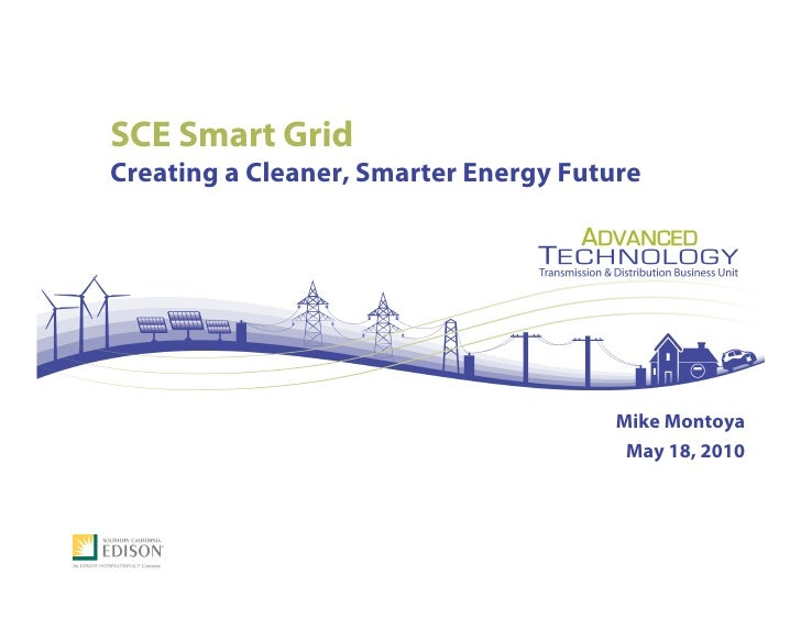 SCE Smart Grid Creating a Cleaner, Smarter Energy Future                                            Mike Montoya          ...