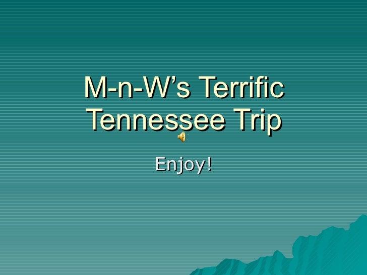 M-n-W's Terrific Tennessee Trip Enjoy!