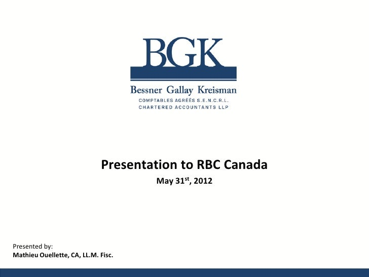 Presentation to RBC Canada                                     May 31st, 2012Presented by:Mathieu Ouellette, CA, LL.M. Fisc.