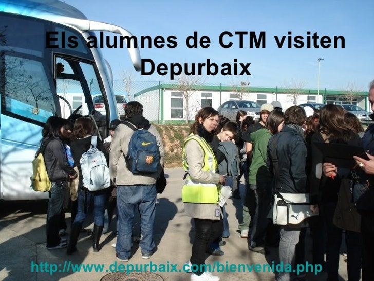 Els alumnes de CTM visiten Depurbaix http :// www.depurbaix.com / bienvenida.php