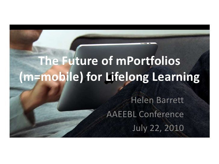 The Future of mPortfolios (m=mobile) for Lifelong Learning<br />Helen Barrett<br />AAEEBL Conference<br />July 22, 2010<br />