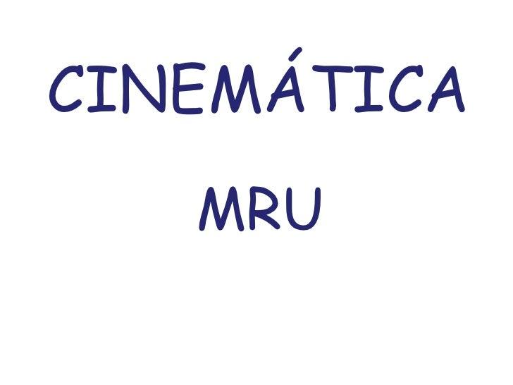 CINEMÁTICA<br />MRU<br />