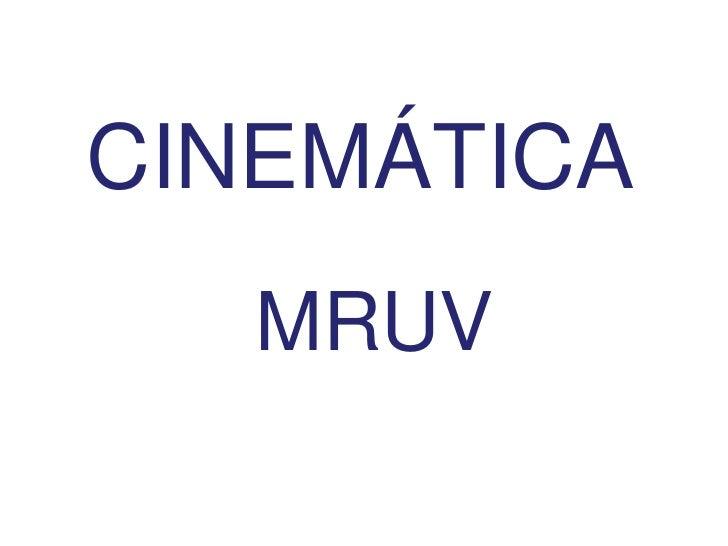CINEMÁTICA<br />MRUV<br />