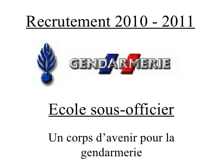 Recrutement 2010 - 2011 Ecole sous-officier Un corps d'avenir pour la gendarmerie