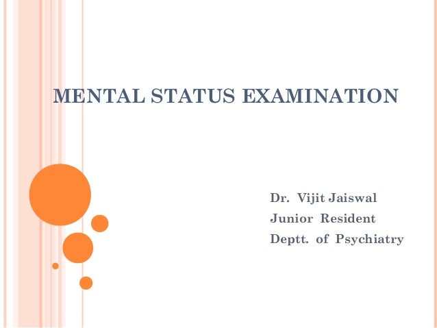 MENTAL STATUS EXAMINATION               Dr. Vijit Jaiswal               Junior Resident               Deptt. of Psychiatry