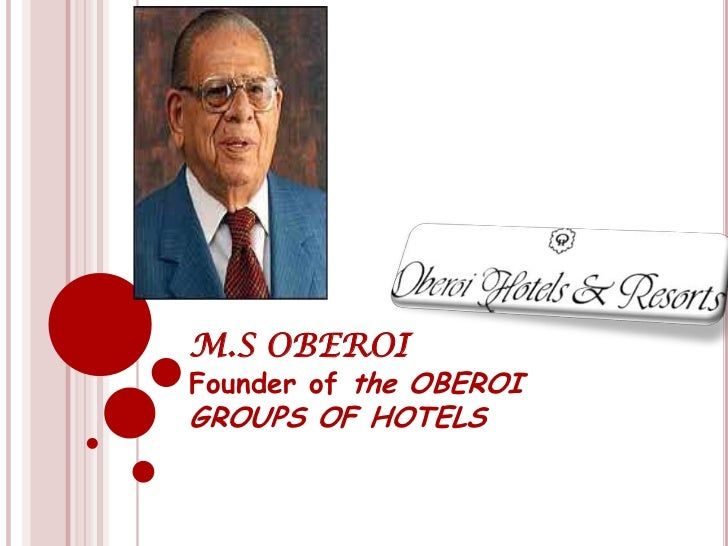 M.S OBEROIFounder of the OBEROIGROUPS OF HOTELS