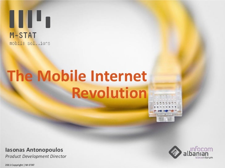 The Mobile Internet        RevolutionIasonas AntonopoulosProduct Development Director2011 Copyright | M-STAT