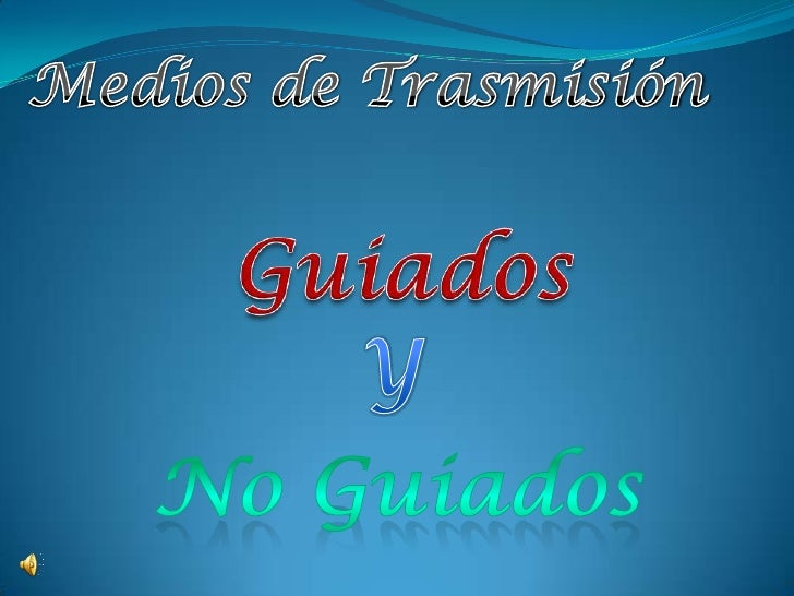 Medios de Trasmisión<br />Guiados<br />Y<br />No Guiados<br />