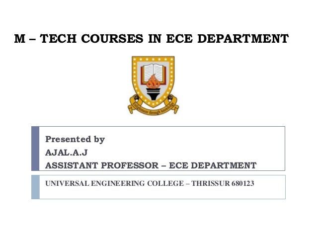 M – TECH COURSES IN ECE DEPARTMENT  Presented by AJAL.A.J ASSISTANT PROFESSOR – ECE DEPARTMENT UNIVERSAL ENGINEERING COLLE...