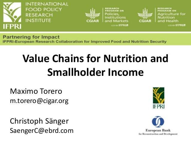 Value Chains for Nutrition and Smallholder Income Maximo Torero m.torero@cigar.org  Christoph Sänger SaengerC@ebrd.com