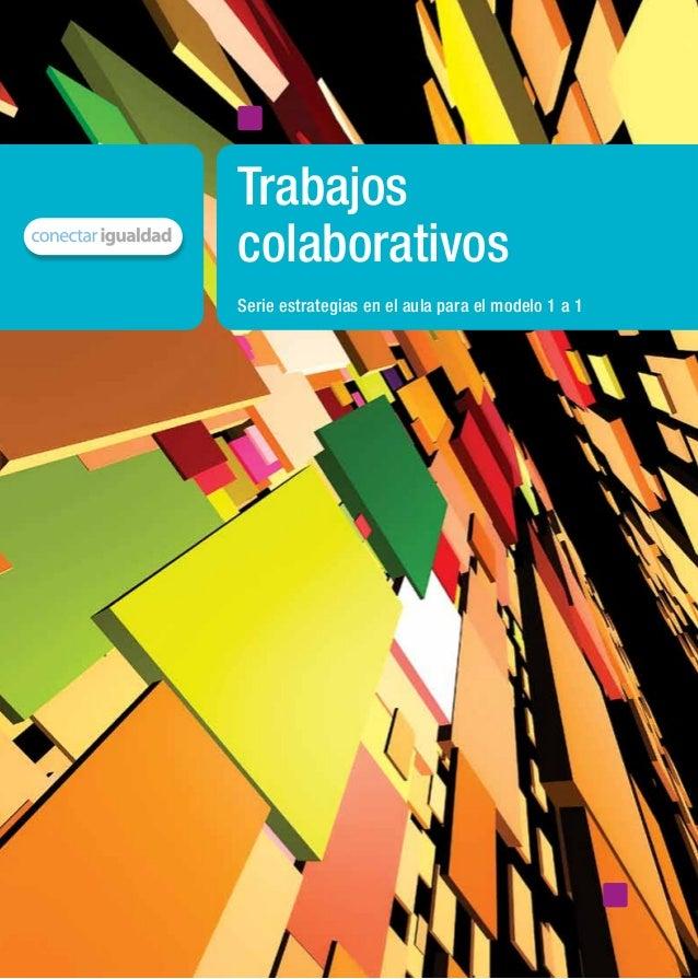 Serie estrategias en el aula para el modelo 1 a 1Trabajoscolaborativosmaterial de distribución gratuitaISBN 978-987-1433-6...