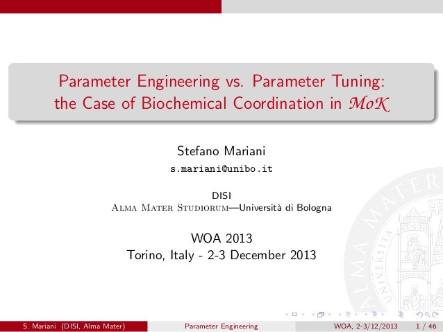 Parameter Engineering vs. Parameter Tuning: the Case of Biochemical Coordination in MoK Stefano Mariani s.mariani@unibo.it...