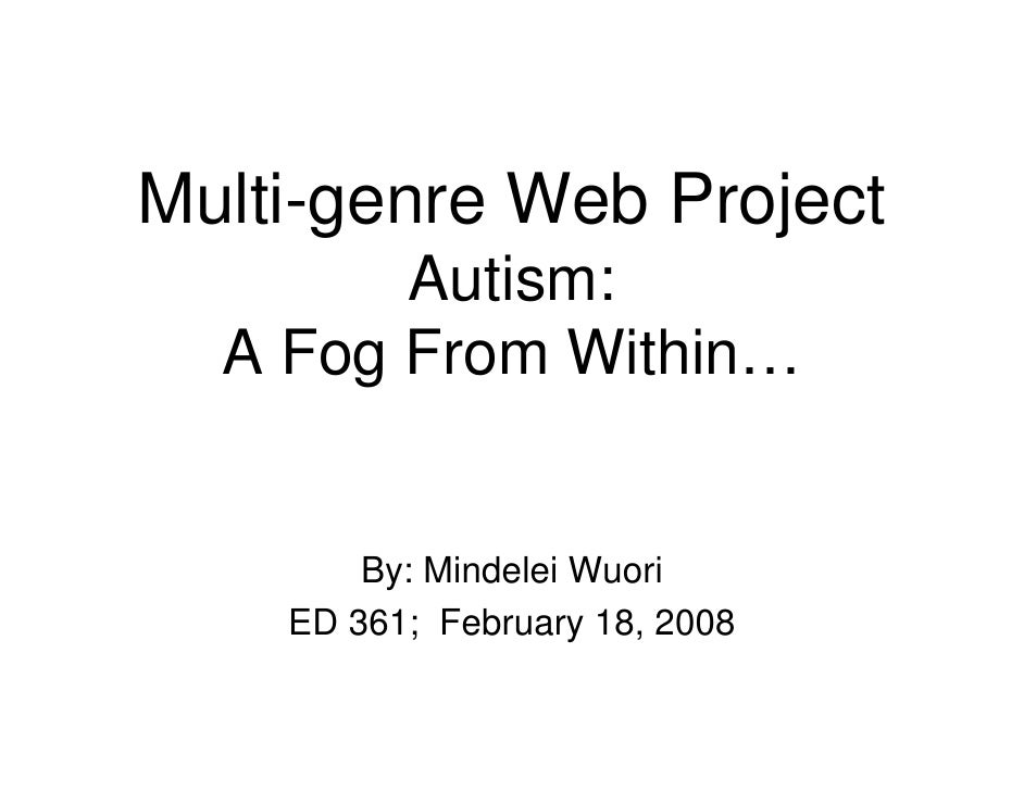 Multi-genre Web Project         Autism:   A Fog From Within…           By: Mindelei Wuori     ED 361; February 18, 2008