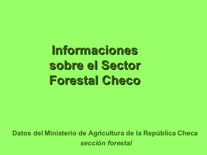 Informaciones sobre el Sector Forestal Checo Datos del Ministerio de Agricultura de la República Checa  sección forestal