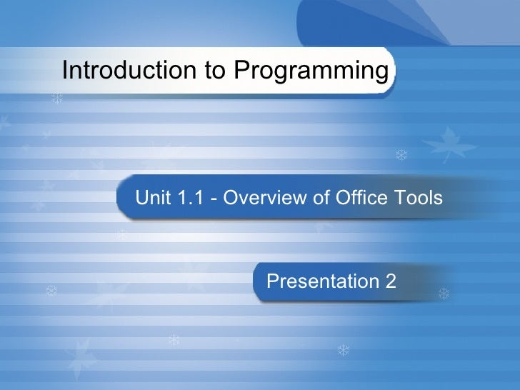 Introduction to Programming  Unit 1.1 - Overview of Office Tools  Presentation 2