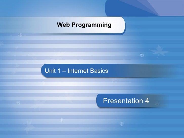 Unit 1 – Internet Basics Presentation   4 Web Programming