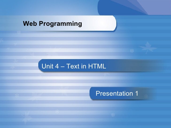 Unit 4 – Text in HTML Presentation   1 Web Programming