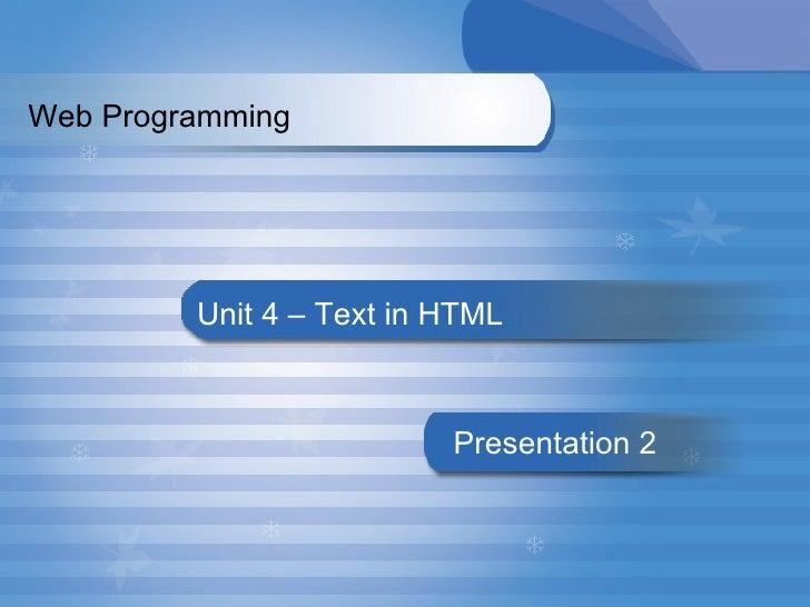 Unit 4 – Text in HTML Presentation   2 Web Programming