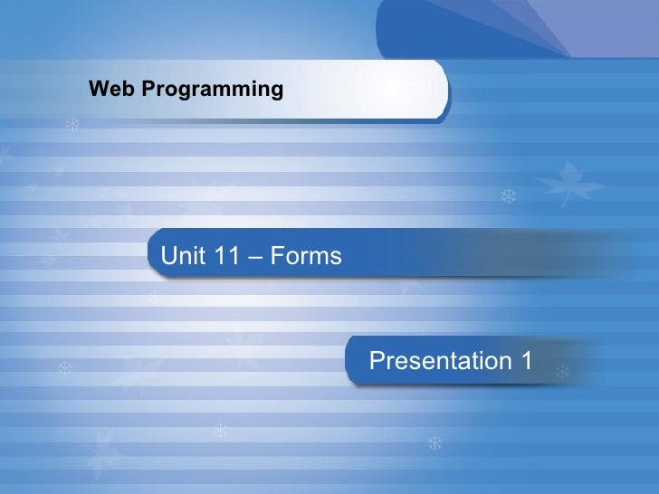 Unit 11 – Forms Presentation   1 Web Programming