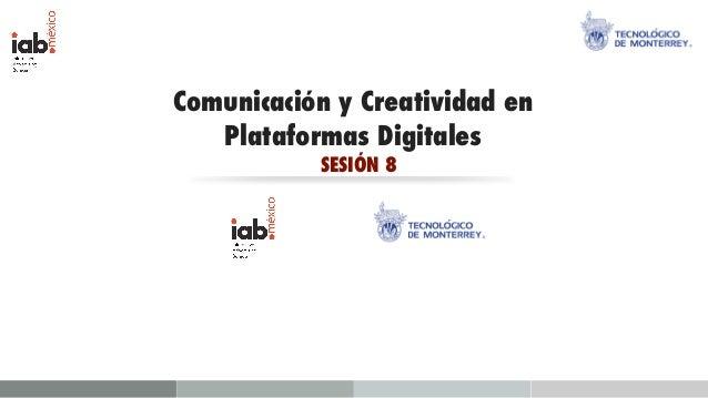 Comunicación y Creatividad en   Plataformas Digitales           SESIÓN 8