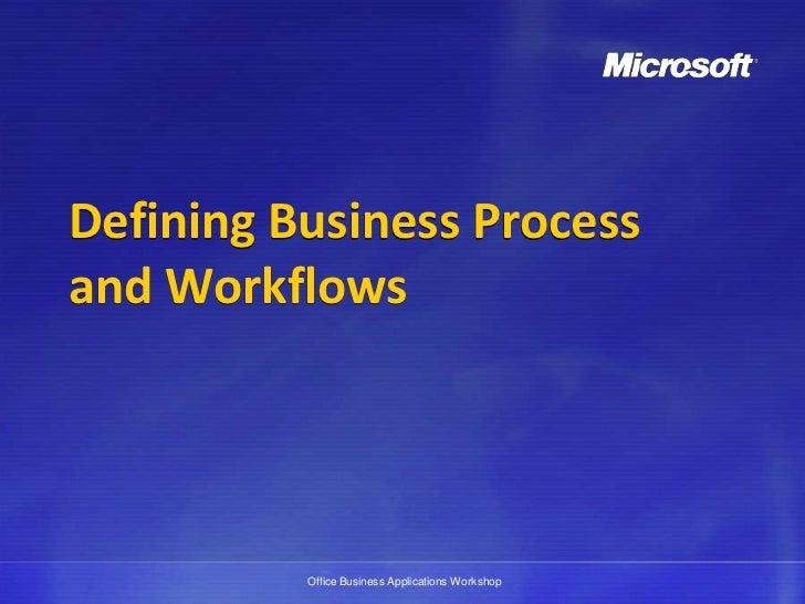 Defining Business Processand Workflows          Office Business Applications Workshop