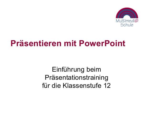 Präsentieren mit PowerPoint Einführung beim Präsentationstraining für die Klassenstufe 12
