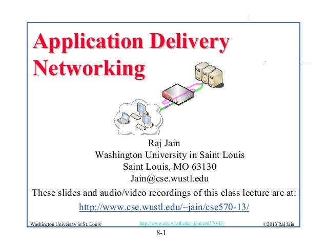 8-1 ©2013 Raj Jainhttp://www.cse.wustl.edu/~jain/cse570-13/Washington University in St. Louis Application DeliveryApplicat...