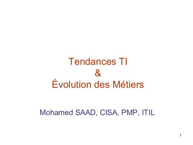 Tendances TI & Évolution des Métiers Mohamed SAAD, CISA, PMP, ITIL 1