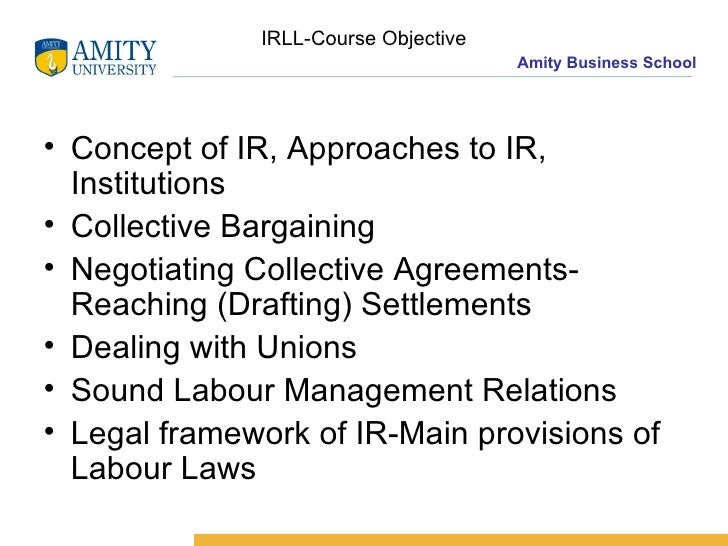 IRLL-Course Objective <ul><li>Concept of IR, Approaches to IR, Institutions </li></ul><ul><li>Collective Bargaining </li><...