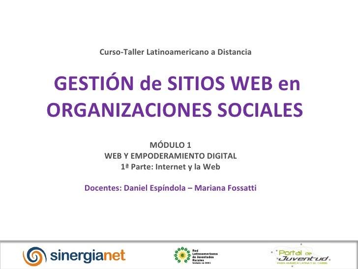 GESTIÓN de SITIOS WEB en ORGANIZACIONES SOCIALES Curso-Taller Latinoamericano a Distancia MÓDULO 1 WEB Y EMPODERAMIENTO D...