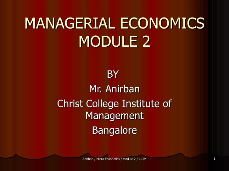 MANAGERIAL ECONOMICS MODULE 2 BY  Mr. Anirban Christ College Institute of Management Bangalore
