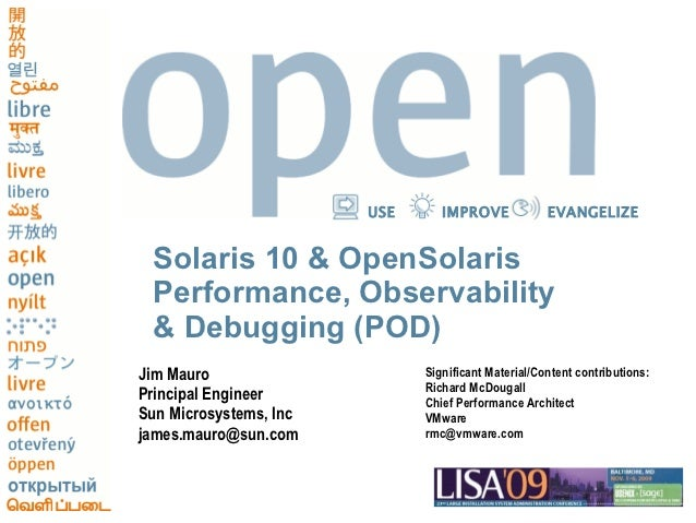 USE      IMPROVE             EVANGELIZE Solaris 10 & OpenSolaris Performance, Observability & Debugging (POD)Jim Mauro    ...