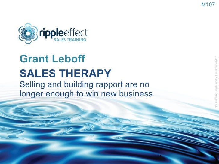 SALES THERAPY Selling and building rapport are no  longer enough to win new business <ul><li>Grant Leboff </li></ul>M107