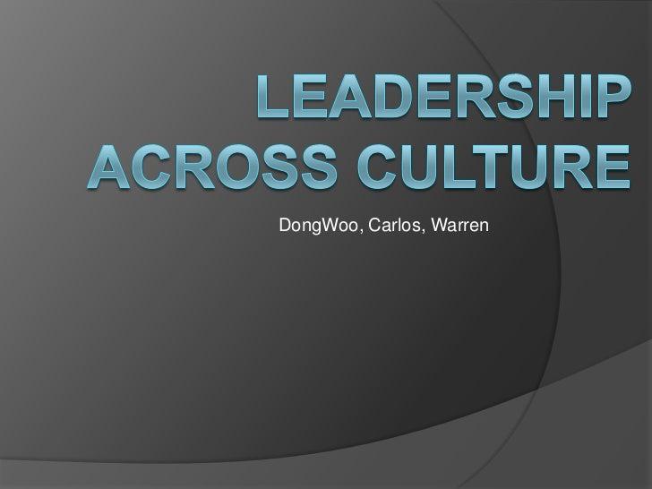 Leadership across culture<br />DongWoo, Carlos, Warren <br />