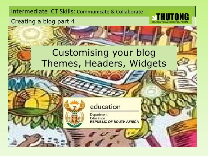 Intermediate ICT Skills: Communicate & Collaborate Creating a blog part 4                  Customising your blog          ...
