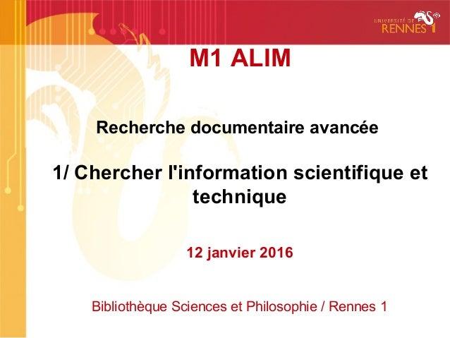 M1 ALIM Recherche documentaire avancée 1/ Chercher l'information scientifique et technique 12 janvier 2016 Bibliothèque Sc...