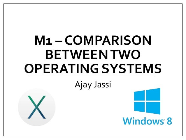 comparing operating systems 2 essay Open document below is an essay on compare and contrast two management systems from anti essays, your source for research papers, essays, and term paper examples.