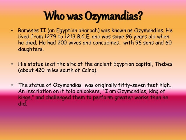 ozymandias essay theme The traveler describes the broken statue of ozymandias in the middle of the empty desert, with its pedestal praising his great power in this poem, shelley intrigues the reader to think about the temporary nature of human power: its ultimate fate to collapse as time passes by.