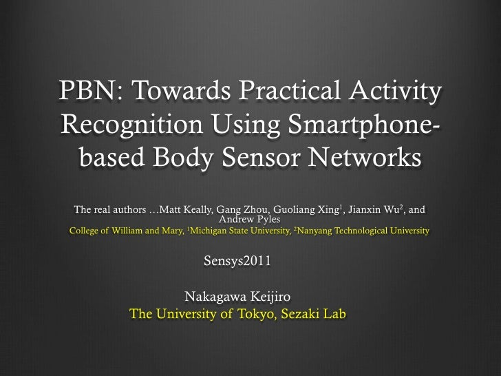 PBN: Towards Practical ActivityRecognition Using Smartphone- based Body Sensor Networks	 The real authors …Matt Keally, Ga...