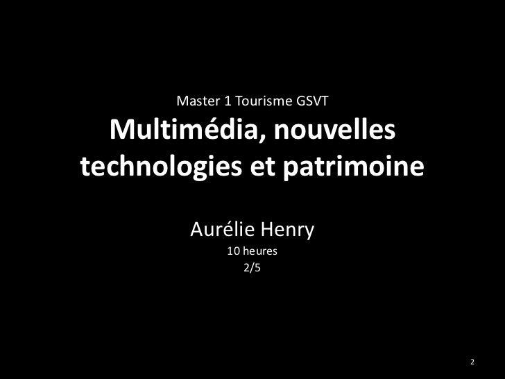 Master 1 Tourisme GSVT  Multimédia, nouvellestechnologies et patrimoine         Aurélie Henry              10 heures      ...