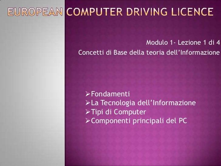 Modulo 1- Lezione 1 di 4Concetti di Base della teoria dell'Informazione  Fondamenti  La Tecnologia dell'Informazione  T...