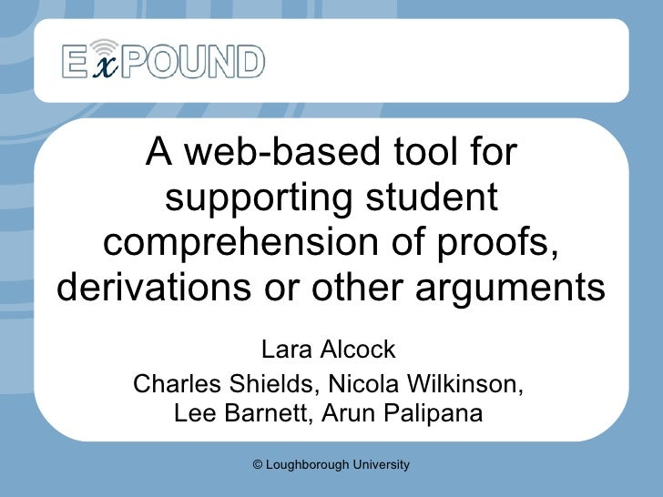 A web-based tool for supporting student comprehension of proofs, derivations or other arguments  Lara Alcock Charles Shiel...