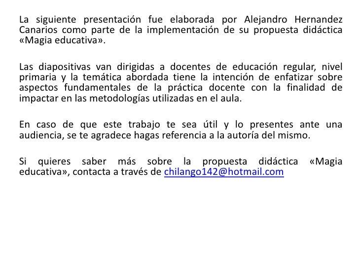 La siguiente presentación fue elaborada por Alejandro HernandezCanarios como parte de la implementación de su propuesta di...