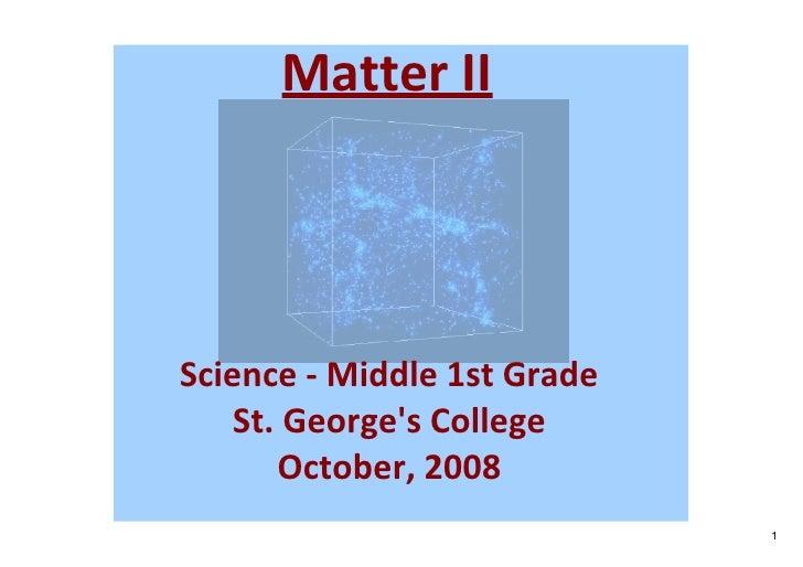 MatterII     Science‐Middle1stGrade     St.George'sCollege        October,2008                              1